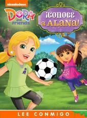 ¡Conoce a Alana! Lee Conmigo Libro de Cuentos (Dora and Friends)