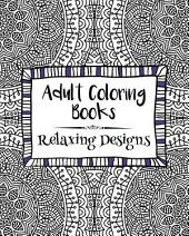 Adult Coloring Books: Relaxing Designs