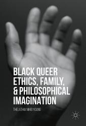 Black Queer Ethics, Family, and Philosophical Imagination