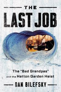 The Last Job   The Bad Grandpas  and the Hatton Garden Heist Book