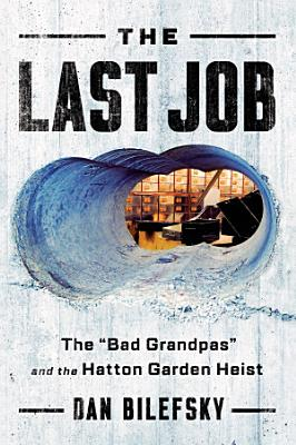 The Last Job   The Bad Grandpas  and the Hatton Garden Heist