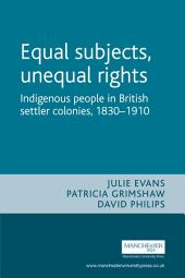 Equal Subjects, Unequal Rights: Indigenous People in British Settler Colonies, 1830-1910