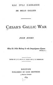 Gai Ivli Caesaris De bello Gallico: Caesar's Gallic war, four books ...