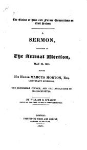 The Claims of Past and Future Generations on Civil Rulers: A Sermon, Preached at the Annual Election, May 25, 1825, Before His Honor Marcus Morton, Lieutenant Governor, the Honorable Council, and the Legislature of Massachusetts