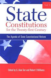 State Constitutions for the Twenty-first Century, Volume 3: The Agenda of State Constitutional Reform