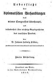 Übersicht der diplomatischen Verhandlungen des Wiener Congresses überhaupt, und insonderheit über wichtige Angelegenheiten des teutschen Bundes: 2