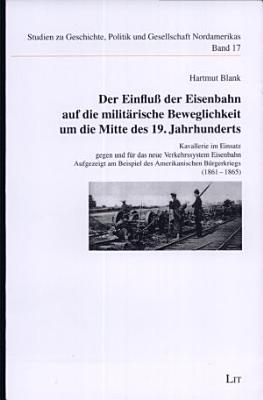 Der Einfluss der Eisenbahn auf die milit  rische Beweglichkeit um die Mitte des 19  Jahrhunderts PDF