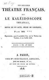 Un second theatre, francais, ou le kaleidoscope theatral, revue en 1 acte, melee de couplets
