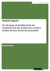 Die Montage als Erzähltechnik der Großstadt und ihre Funktionen in Alfred Döblins Roman 'Berlin Alexanderplatz'