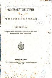Organizacion y competencia de los juzgados y tribunales de la isla de Cuba, y reglamentos para los juicios verbales, de conciliacion, de menor cuantía, juzgado de bienes de difuntos, y ministerio fiscal