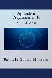 Aprende a Programar en R: 2ª Edición