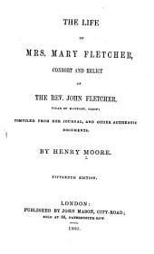 The Life of Mrs. Mary Fletcher: Consort and Relict of the Rev. John Fletcher, Vicar of Madele, Salop. Comp. from Her Journal and Other Authentic Documents