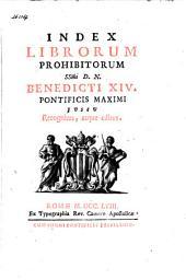 Index librorum prohibitorum SSmi D.N. Benedicti XIV. Pontificis Maximi jussu Recognitus, atque editus