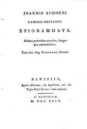 Joannis Audoeni Cambro-Britanni... epigrammata.Editio prioribus auctior, longeque emendatior, cura Ant. Aug. Renouard... [- Pars altera.]