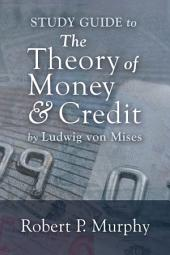 Theory of Money and Credit Study Guide, The