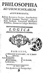 Philosophia ad usum scholarum accomodata. Authore Antonio Seguy, sacrae Facultatis Parisiensis licentiato theologo, ... Logica