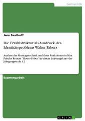"""Die Erzählstruktur als Ausdruck des Identitätsproblems Walter Fabers: Analyse der Montagetechnik und ihrer Funktionen in Max Frischs Roman """"Homo Faber"""" in einem Leistungskurs der Jahrgangsstufe 12"""