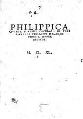 Philippica Quinta Ioannis Cochlaei, In Tres Libellos Phillippi Melanchthonis, Nuper Aeditos