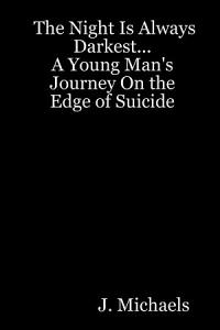 The Night Is Always Darkest    a Young Man s Journey on the Edge of Suicide Book