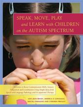 Speak, Move, Play and Learn with Children on the Autism Spectrum: Activities to Boost Communication Skills, Sensory Integration and Coordination Using Simple Ideas from Speech and Language Pathology and Occupational Therapy