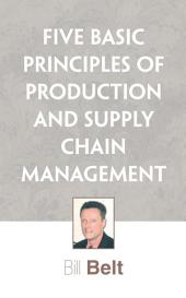 Five Basic Principles of Production and Supply Chain Management