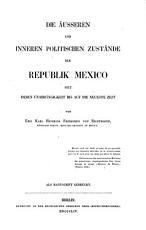 Die   usseren und inneren politischen Zust  nde der Republik Mexico seit deren Unabh  ngigkeit bis auf die neueste Zeit PDF