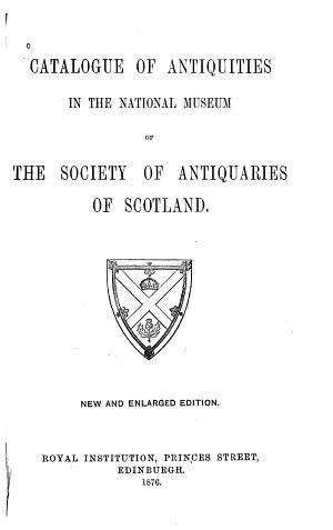 Catalogue of Antiquities in the National Museum of the Society of Antiquaries of Scotland