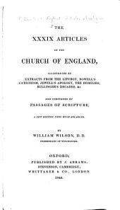 The XXXIX [i.e. Thirty-nine] Articles of the Church of England: Illustrated by Extracts from the Liturgy, Nowell's Catechism, Jewell's Apology, the Homilies, Bullinger's Decades, &c. and Confirmed by Passages of Scripture