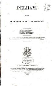 Pelham; Or, The Adventures of a Gentleman