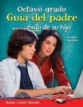 Octavo grado Guia del padre para el exito de su hijo (Spanish Version): Grado 8 Gu¡a del padre para el ?xito de cada ni¤o (Parent Guide Spanish)