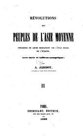 Révolutions des peuples de l'Asie moyenne, influence de leurs migrations sur l'état social de l'Europe: Volume2