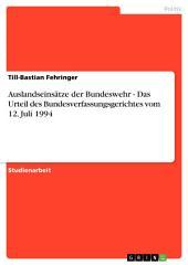 Auslandseinsätze der Bundeswehr - Das Urteil des Bundesverfassungsgerichtes vom 12. Juli 1994