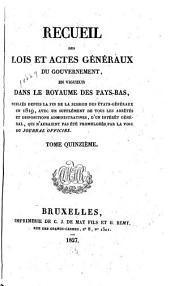 Recueil des lois et actes généraux du gouvernement: en vigueur dans le Royaume des Pays-Bas ...
