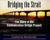 Bridging the Strait: The Story of the Confederation Bridge Project