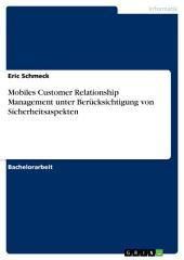 Mobiles Customer Relationship Management unter Berücksichtigung von Sicherheitsaspekten