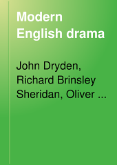 Modern English Drama: Dryden, Sheridan, Goldsmith, Shelley, Browning, Byron, Volume 18