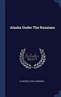 Alaska Under the Russians PDF