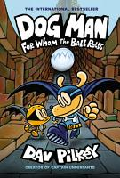 Dog Man  For Whom the Ball Rolls  From the Creator of Captain Underpants  Dog Man  7  PDF