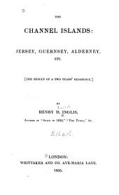 The Channel Islands: Jersey, Guernsey, Alderney, Etc