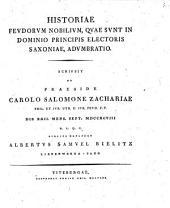 Historiae feudorum nobilium, quae sunt in dominio principis electoris Saxoniae, adumbratio