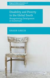 Disability and Poverty in the Global South: Renegotiating Development in Guatemala