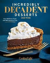 Incredibly Decadent Desserts: 100 Divine Treats Under 300 Calories