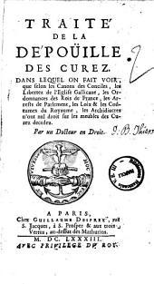Traité de la dépoüille des curez, dans lequel on fait voir, que selon les canons des conciles, les libertez de l'Eglise gallicane ... Par un docteur en droit