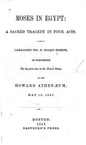 Moses in Egypt: A Sacred Tragedy in Four Acts; as Performed for the First Time in the United States at the Howard Athenaeum May 15, 1847