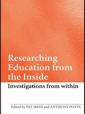 Researching Education from the Inside: Investigations from within