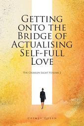 Getting onto the Bridge of Actualising Self-Full Love: The Crimson Light, Volume 2