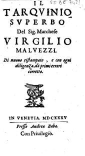 Il Tarquinio superbo del sig. marchese Virgilio Maluezzi, di nuouo ristampato, e con ogni diligenza, dà primi errori corretto