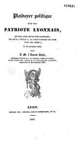 Plaidoyer politique d'un vrai patriote lyonnais, en vers, avec notes très curieuses, tel qu'il a été lu à la cour d'assises de Riom (Puy-de-Dôme), le 26 novembre 1832, dédié à M. l'avocat Bayle, défenseur d'office de L.-M. Perenon, homme de lettres, accusé d'être seul auteur de la proclamation lyonnaise, improvisée au 23 novembre 1831
