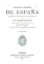 Historia general de España desde los tiempos primitivos hasta la muerte de Fernando VII: continuada desde dicha época hasta nuestros dias, Volumen 2