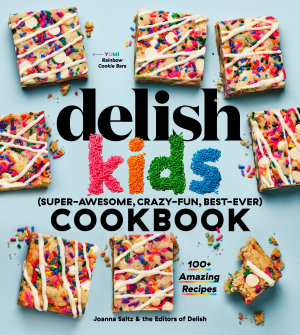 The Delish Kids  Super Awesome  Crazy Fun  Best Ever  Cookbook